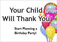 Start planning your child's birthday party today.
